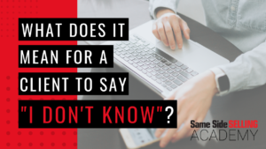What does it mean for a client to say I Don't Know?